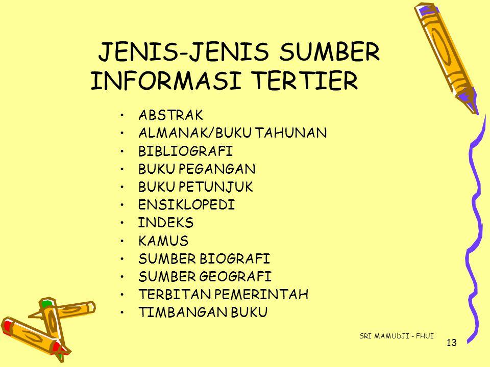 13 JENIS-JENIS SUMBER INFORMASI TERTIER ABSTRAK ALMANAK/BUKU TAHUNAN BIBLIOGRAFI BUKU PEGANGAN BUKU PETUNJUK ENSIKLOPEDI INDEKS KAMUS SUMBER BIOGRAFI