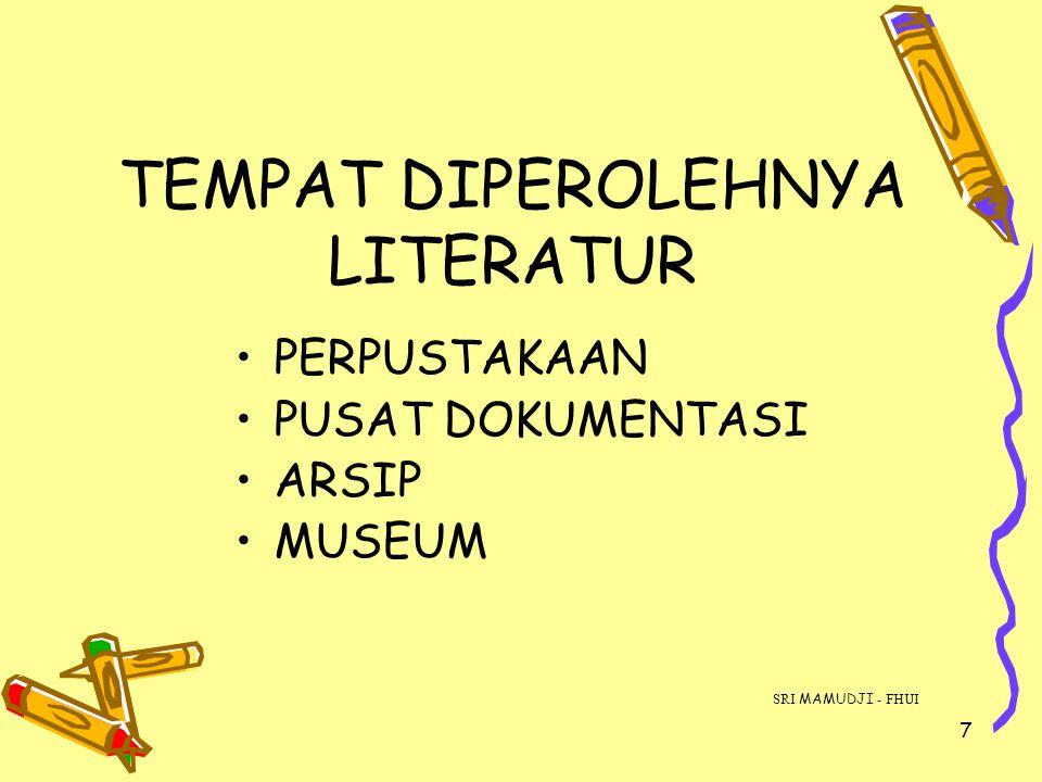 7 TEMPAT DIPEROLEHNYA LITERATUR PERPUSTAKAAN PUSAT DOKUMENTASI ARSIP MUSEUM SRI MAMUDJI - FHUI