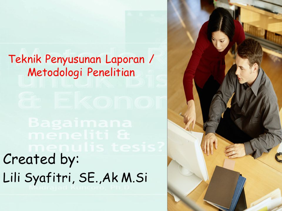 Teknik Penyusunan Laporan / Metodologi Penelitian Created by: Lili Syafitri, SE.,Ak M.Si