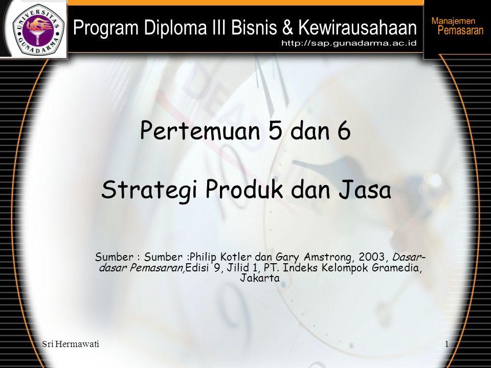 Sri Hermawati1 Pertemuan 5 dan 6 Strategi Produk dan Jasa Sumber : Sumber :Philip Kotler dan Gary Amstrong, 2003, Dasar- dasar Pemasaran,Edisi 9, Jilid 1, PT.