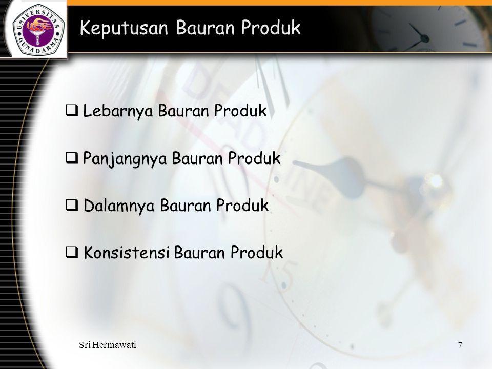 Sri Hermawati7 Keputusan Bauran Produk  Lebarnya Bauran Produk  Panjangnya Bauran Produk  Dalamnya Bauran Produk  Konsistensi Bauran Produk