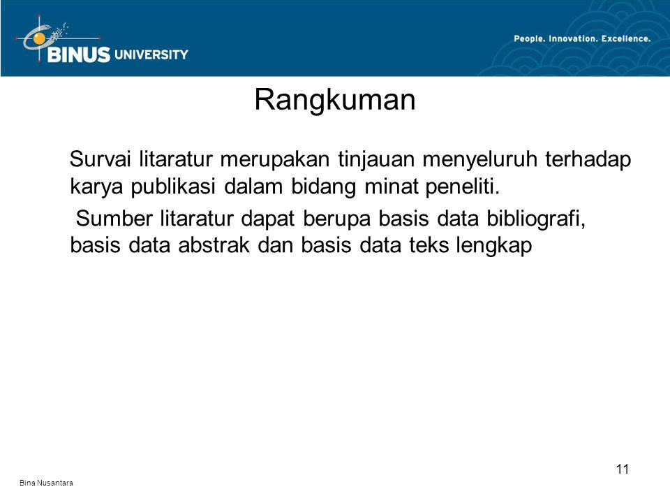Bina Nusantara Survai litaratur merupakan tinjauan menyeluruh terhadap karya publikasi dalam bidang minat peneliti.