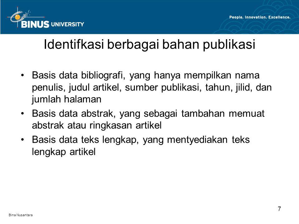 Bina Nusantara Basis data bibliografi, yang hanya mempilkan nama penulis, judul artikel, sumber publikasi, tahun, jilid, dan jumlah halaman Basis data abstrak, yang sebagai tambahan memuat abstrak atau ringkasan artikel Basis data teks lengkap, yang mentyediakan teks lengkap artikel Identifkasi berbagai bahan publikasi 7