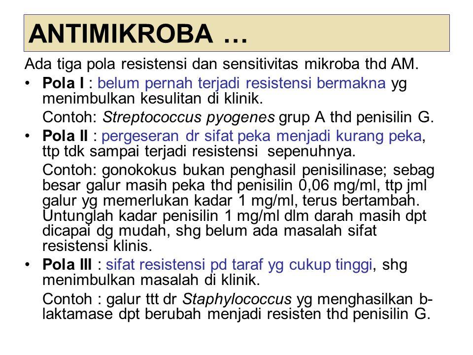 ANTIMIKROBA … Ada tiga pola resistensi dan sensitivitas mikroba thd AM. Pola I : belum pernah terjadi resistensi bermakna yg menimbulkan kesulitan di