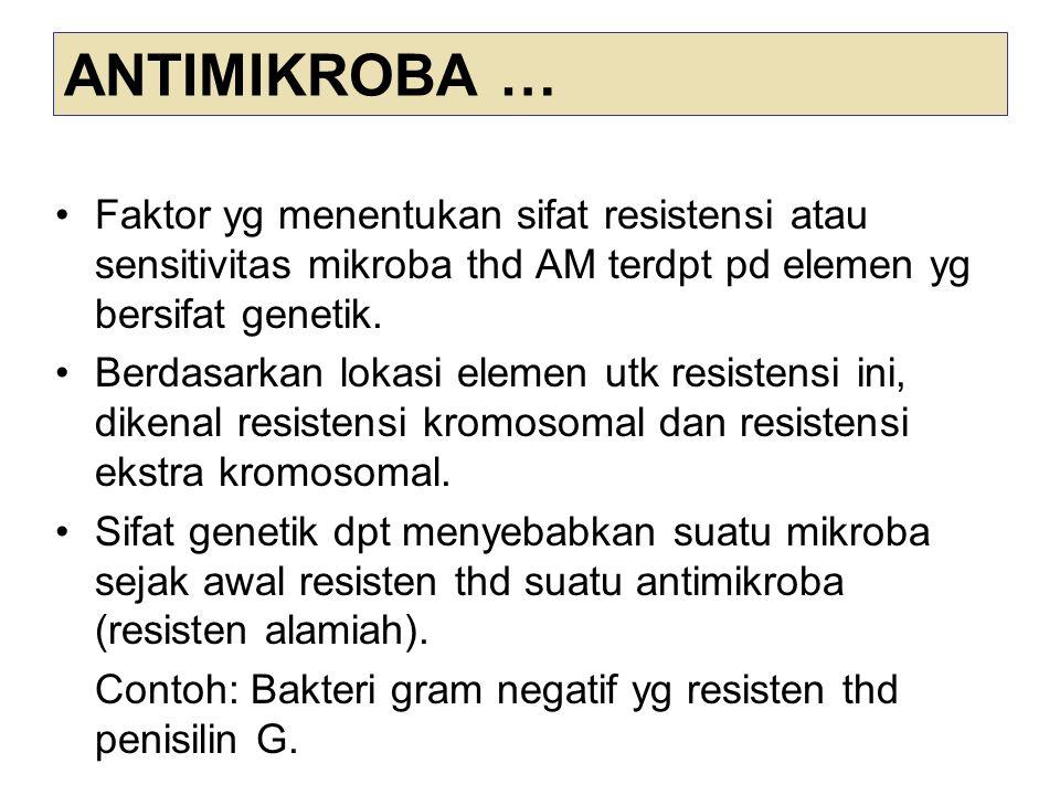 ANTIMIKROBA … Faktor yg menentukan sifat resistensi atau sensitivitas mikroba thd AM terdpt pd elemen yg bersifat genetik. Berdasarkan lokasi elemen u