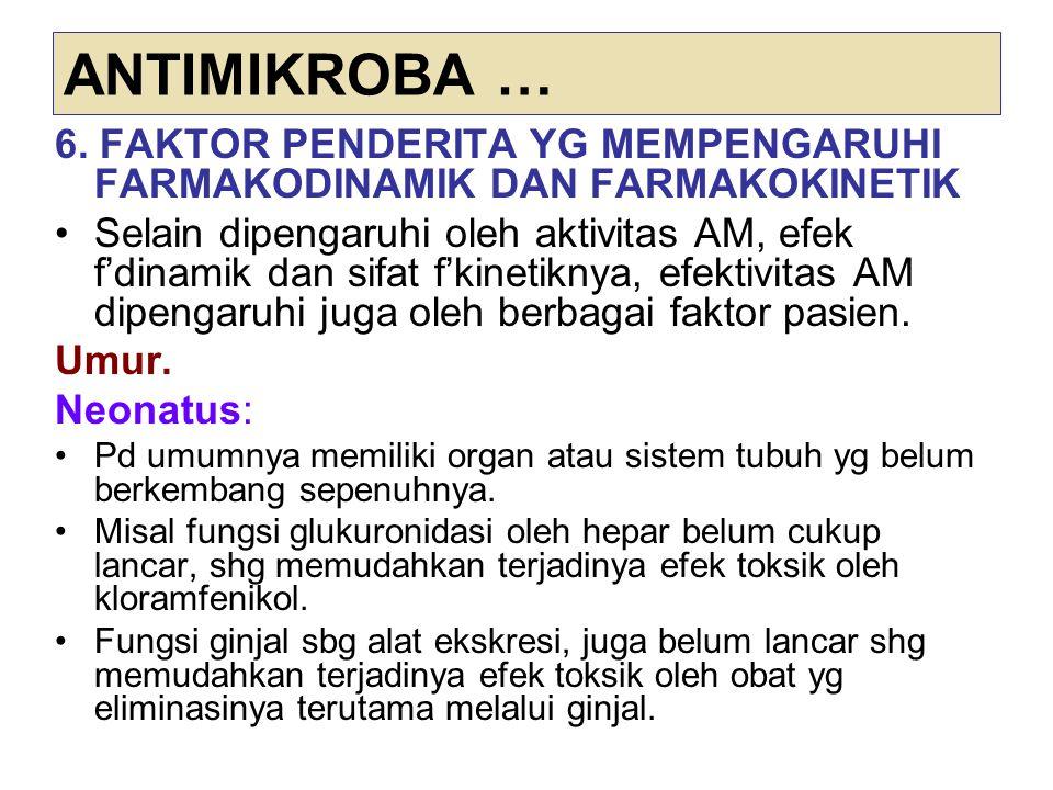 ANTIMIKROBA … 6. FAKTOR PENDERITA YG MEMPENGARUHI FARMAKODINAMIK DAN FARMAKOKINETIK Selain dipengaruhi oleh aktivitas AM, efek f'dinamik dan sifat f'k