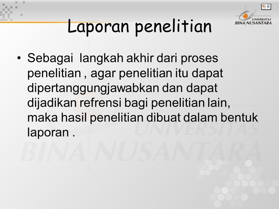 Laporan penelitian Sebagai langkah akhir dari proses penelitian, agar penelitian itu dapat dipertanggungjawabkan dan dapat dijadikan refrensi bagi pen