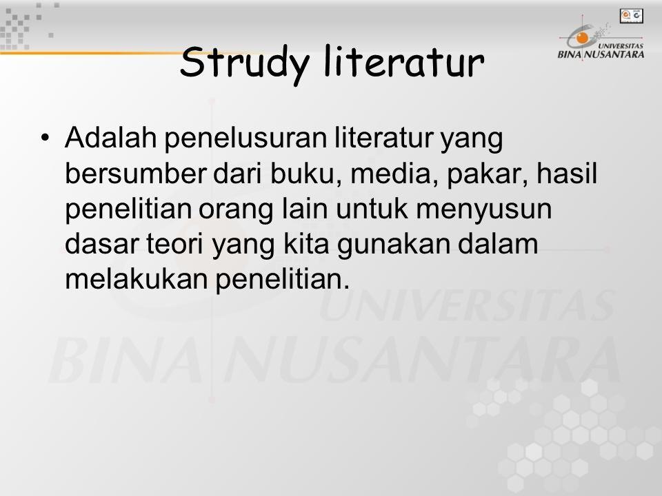 Strudy literatur Adalah penelusuran literatur yang bersumber dari buku, media, pakar, hasil penelitian orang lain untuk menyusun dasar teori yang kita