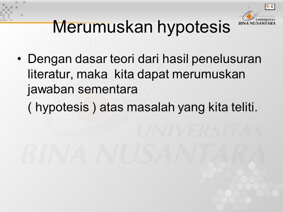 Merumuskan hypotesis Dengan dasar teori dari hasil penelusuran literatur, maka kita dapat merumuskan jawaban sementara ( hypotesis ) atas masalah yang