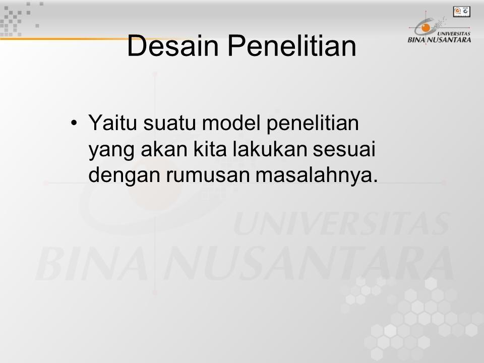 Desain Penelitian Yaitu suatu model penelitian yang akan kita lakukan sesuai dengan rumusan masalahnya.