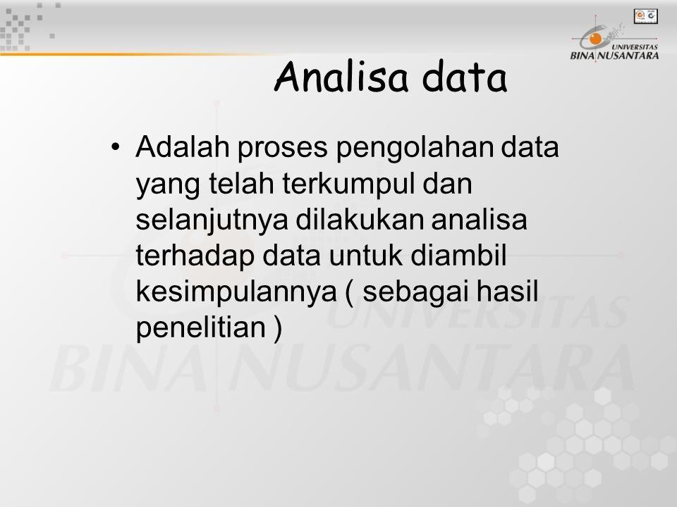 Analisa data Adalah proses pengolahan data yang telah terkumpul dan selanjutnya dilakukan analisa terhadap data untuk diambil kesimpulannya ( sebagai