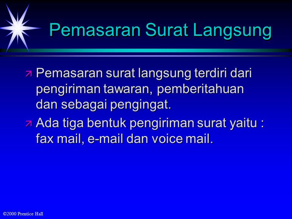 ©2000 Prentice Hall Pemasaran Surat Langsung ä Pemasaran surat langsung terdiri dari pengiriman tawaran, pemberitahuan dan sebagai pengingat.