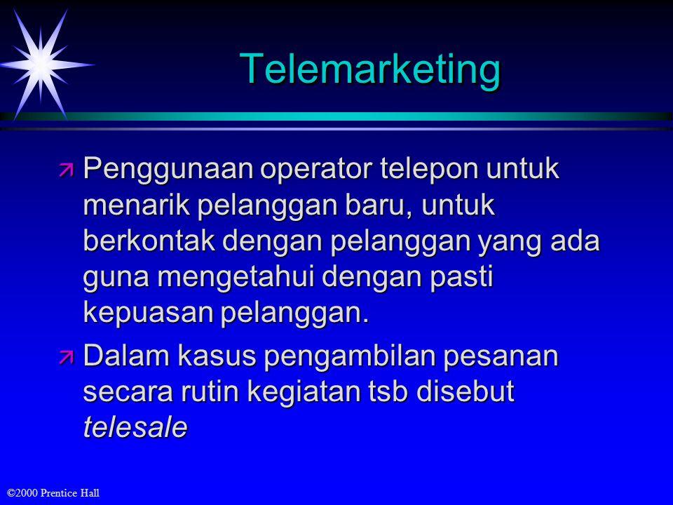©2000 Prentice Hall TelemarketingTelemarketing ä Penggunaan operator telepon untuk menarik pelanggan baru, untuk berkontak dengan pelanggan yang ada g