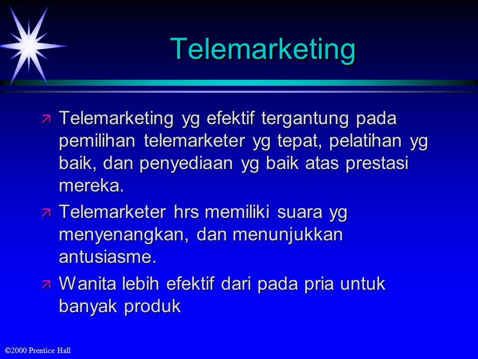 ©2000 Prentice Hall TelemarketingTelemarketing ä Telemarketing yg efektif tergantung pada pemilihan telemarketer yg tepat, pelatihan yg baik, dan peny