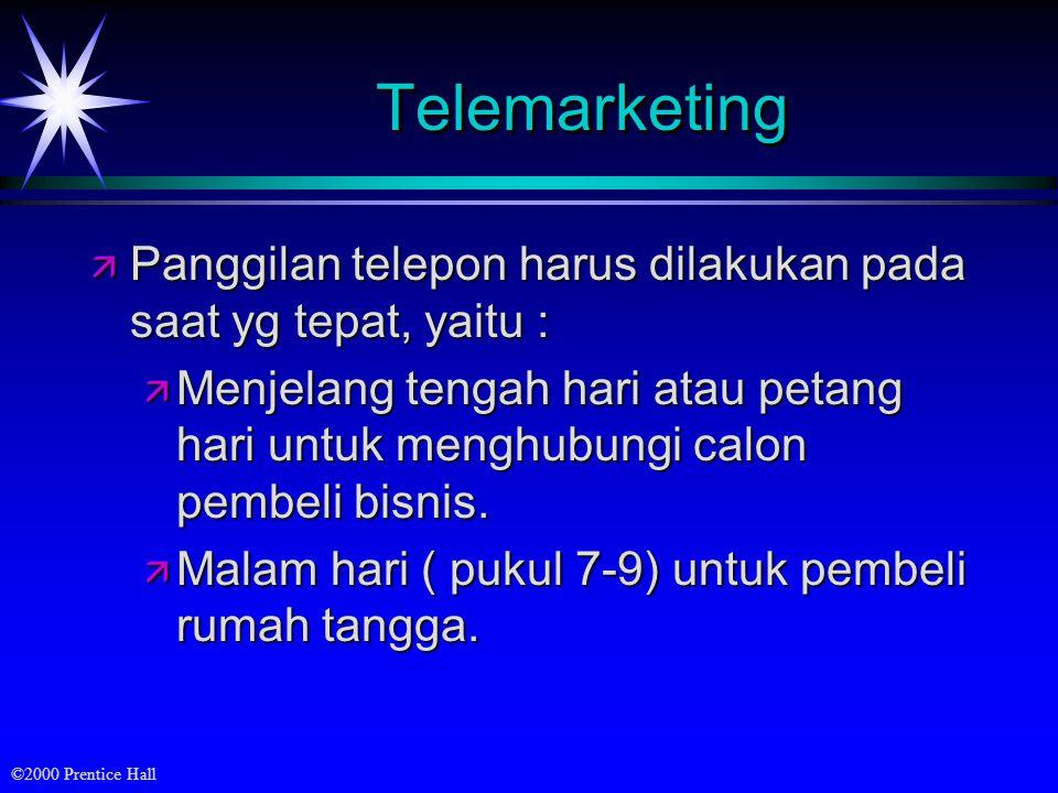 ©2000 Prentice Hall TelemarketingTelemarketing ä Panggilan telepon harus dilakukan pada saat yg tepat, yaitu : ä Menjelang tengah hari atau petang hari untuk menghubungi calon pembeli bisnis.