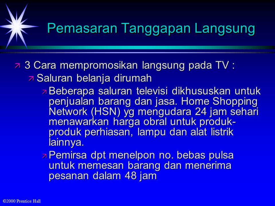 ©2000 Prentice Hall Pemasaran Tanggapan Langsung ä 3 Cara mempromosikan langsung pada TV : ä Saluran belanja dirumah ä Beberapa saluran televisi dikhususkan untuk penjualan barang dan jasa.