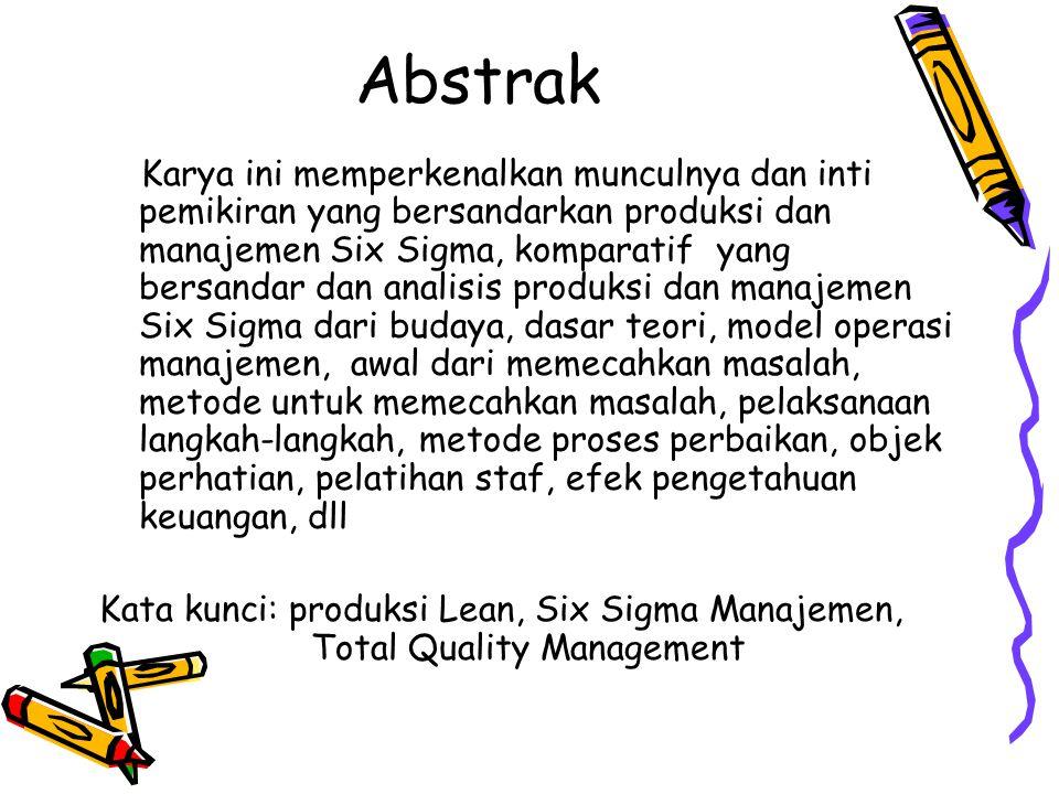 Abstrak Karya ini memperkenalkan munculnya dan inti pemikiran yang bersandarkan produksi dan manajemen Six Sigma, komparatif yang bersandar dan analis