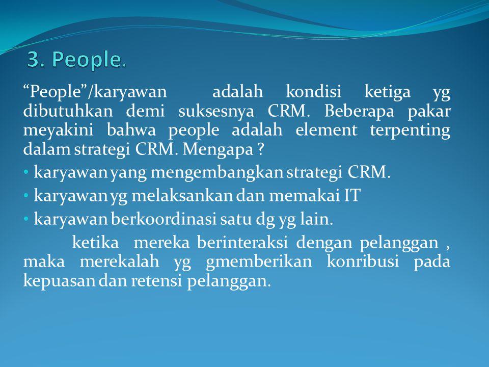 """""""People""""/karyawan adalah kondisi ketiga yg dibutuhkan demi suksesnya CRM. Beberapa pakar meyakini bahwa people adalah element terpenting dalam strateg"""