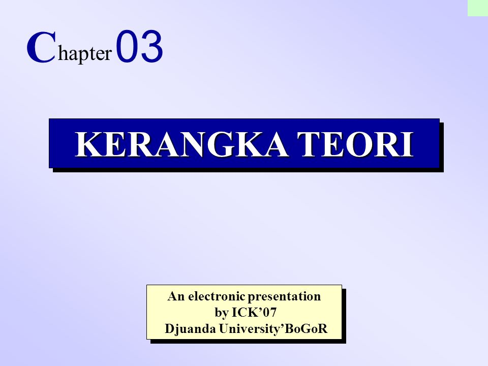 1 KERANGKA TEORI C hapter 03 An electronic presentation by ICK'07 Djuanda University'BoGoR An electronic presentation by ICK'07 Djuanda University'BoG
