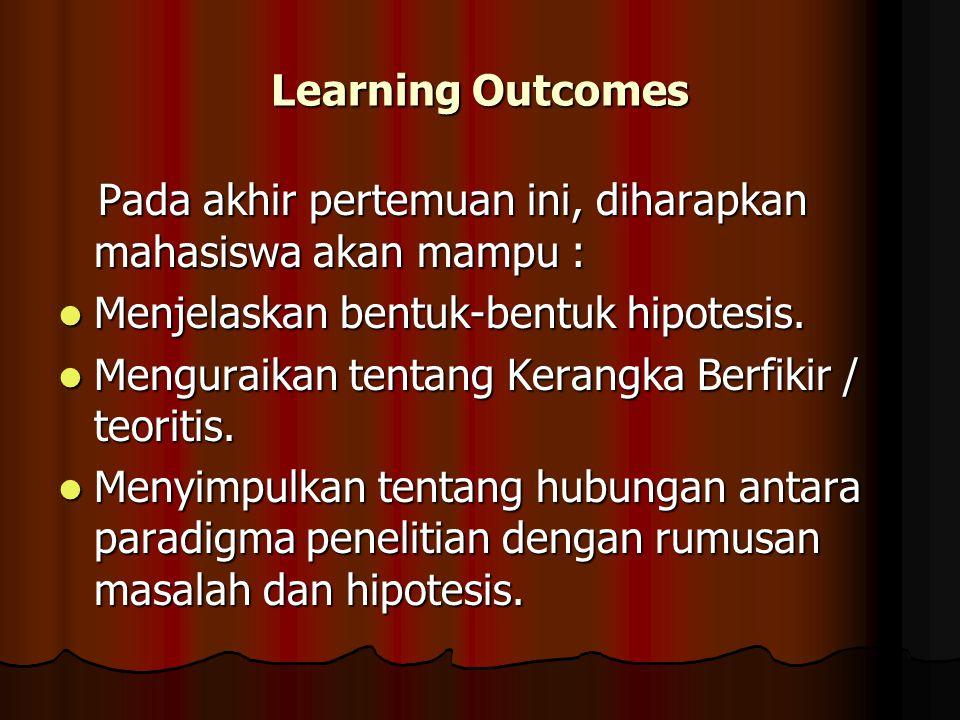 Learning Outcomes Pada akhir pertemuan ini, diharapkan mahasiswa akan mampu : Pada akhir pertemuan ini, diharapkan mahasiswa akan mampu : Menjelaskan