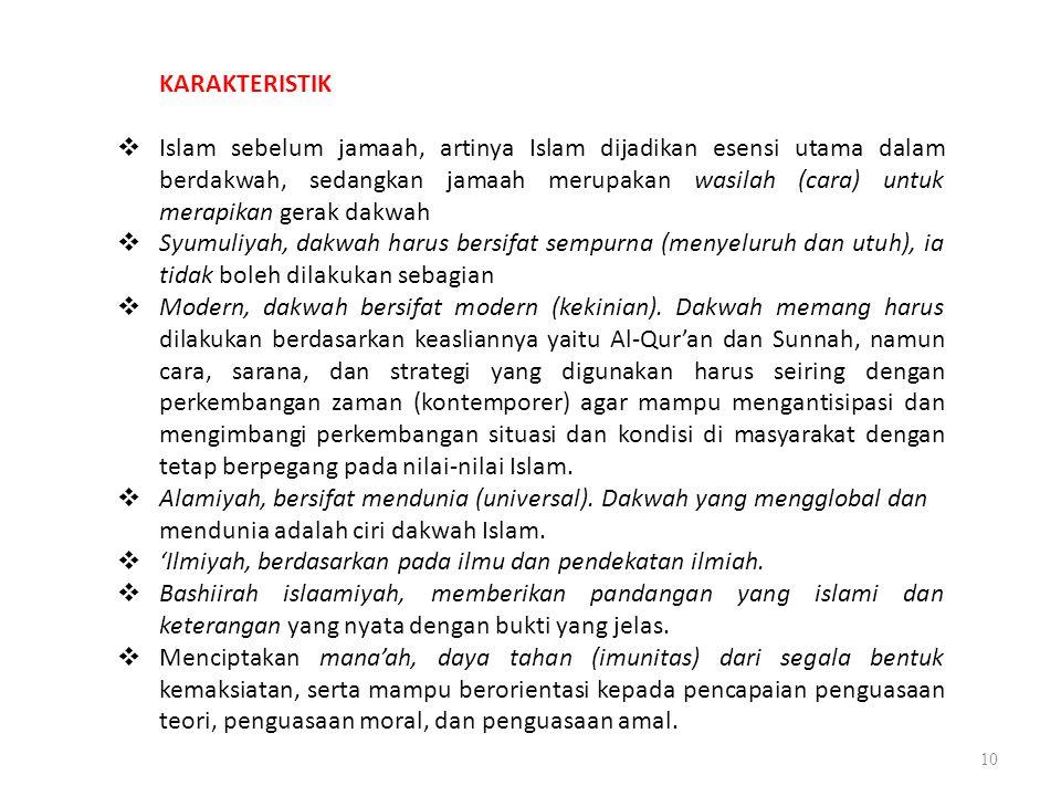 10 KARAKTERISTIK  Islam sebelum jamaah, artinya Islam dijadikan esensi utama dalam berdakwah, sedangkan jamaah merupakan wasilah (cara) untuk merapik
