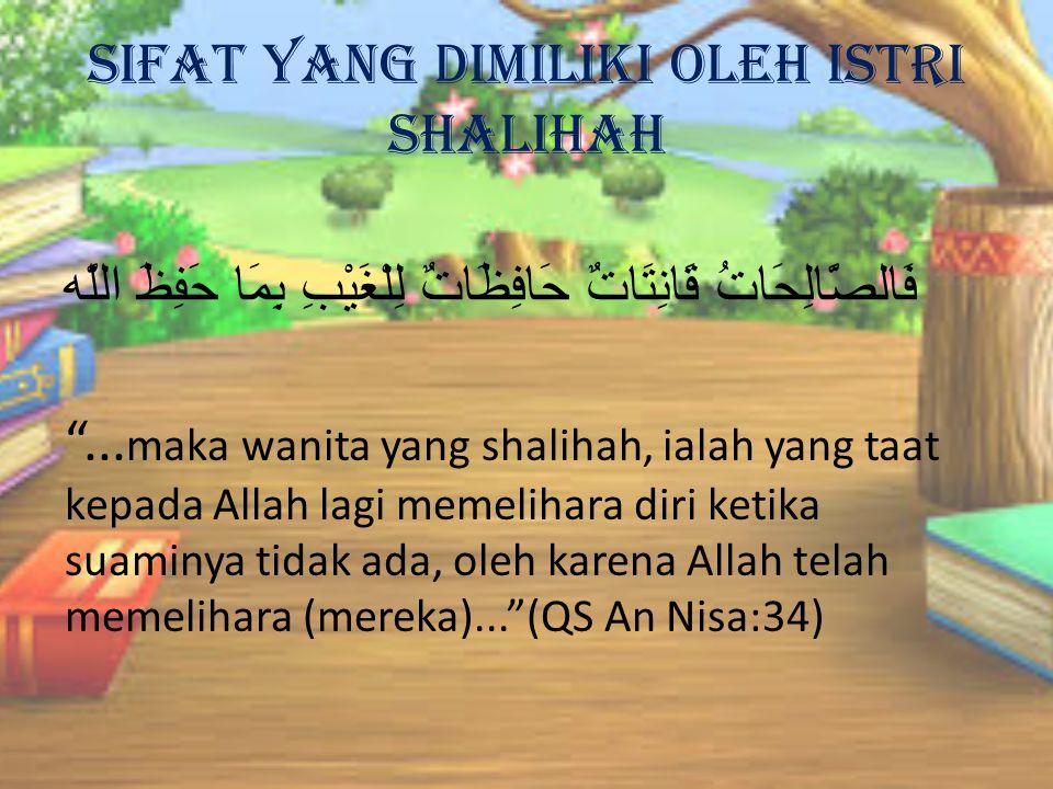 Wanita shalihah adalah wanita yang taat kepada Allah dan kepada suaminya, juga memelihara dan menjaga dirinya ketika suaminya tidak ada.