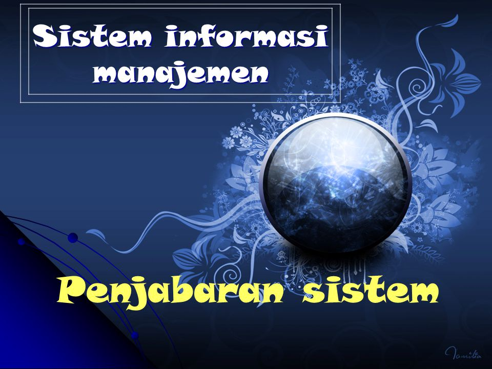 Sistem informasi manajemen Penjabaran sistem