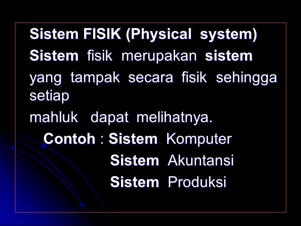 KLASIFIKASI SISTEM KLASIFIKASI SISTEM Sistem ABSTRAK (Abstract system ) Sistem ini merupakan sistem yang tidak tampak secara fisik karena hanya berupa