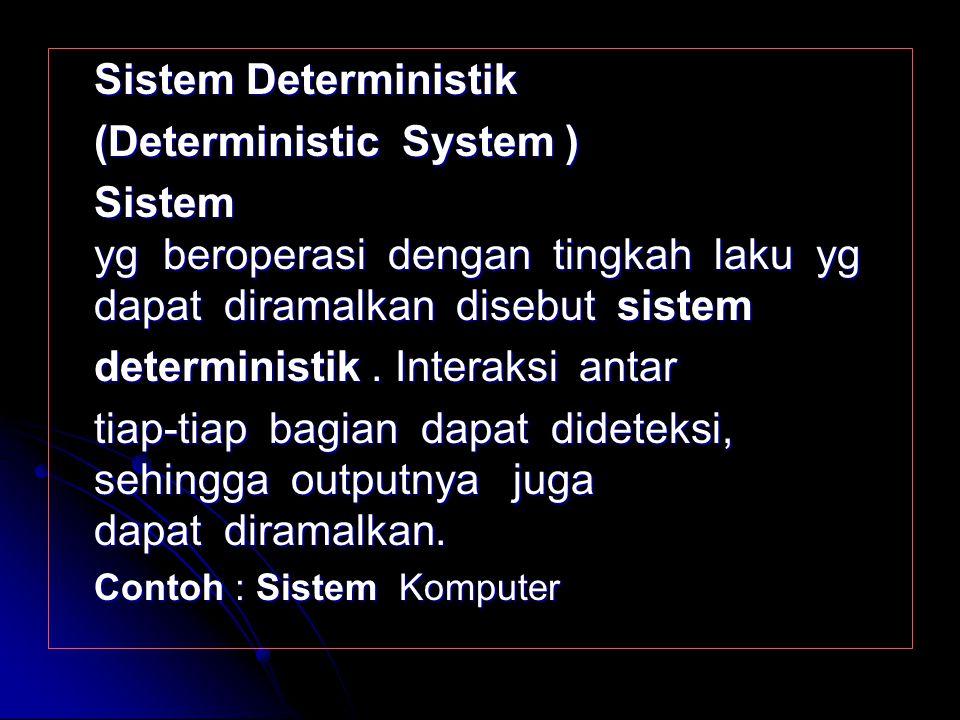 Sistem buatan manusia (Human made system) Sistem ini merupakan sistem yg dirancang & didi sain oleh manusia. Sistem ini merupakan sistem yg dirancang