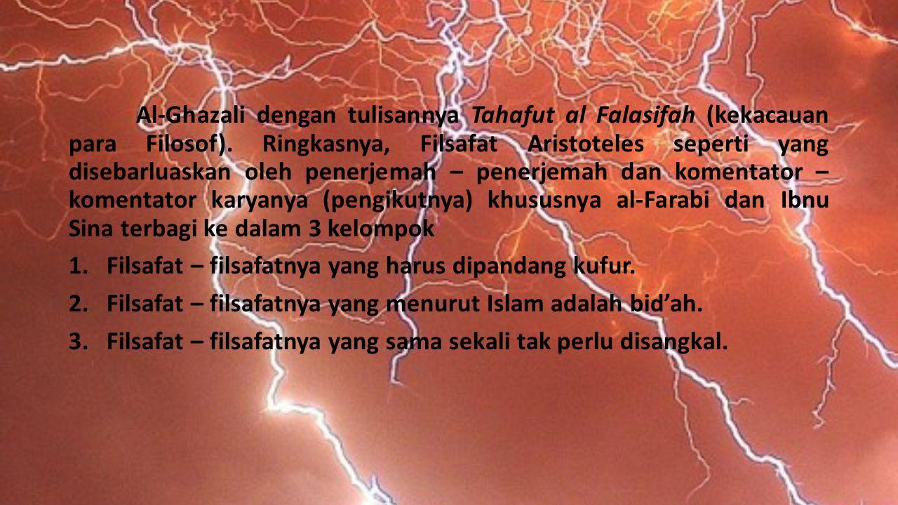 Al-Ghazali dengan tulisannya Tahafut al Falasifah (kekacauan para Filosof). Ringkasnya, Filsafat Aristoteles seperti yang disebarluaskan oleh penerjem