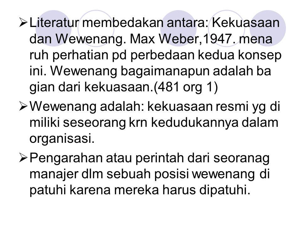  Literatur membedakan antara: Kekuasaan dan Wewenang. Max Weber,1947. mena ruh perhatian pd perbedaan kedua konsep ini. Wewenang bagaimanapun adalah