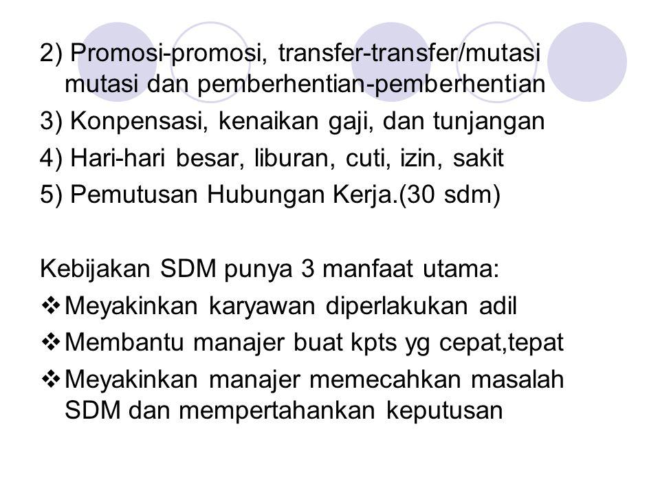 2) Promosi-promosi, transfer-transfer/mutasi mutasi dan pemberhentian-pemberhentian 3) Konpensasi, kenaikan gaji, dan tunjangan 4) Hari-hari besar, li