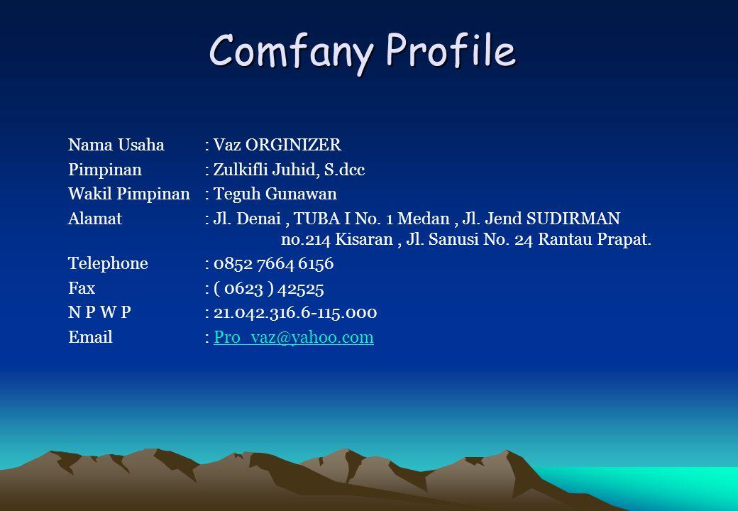 Comfany Profile Nama Usaha: Vaz ORGINIZER Pimpinan: Zulkifli Juhid, S.dcc Wakil Pimpinan: Teguh Gunawan Alamat: Jl. Denai, TUBA I No. 1 Medan, Jl. Jen
