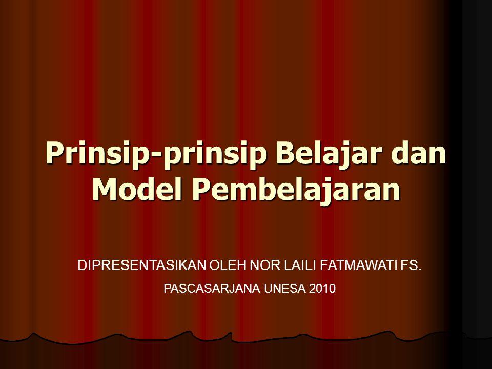 Prinsip-prinsip Belajar dan Model Pembelajaran DIPRESENTASIKAN OLEH NOR LAILI FATMAWATI FS.