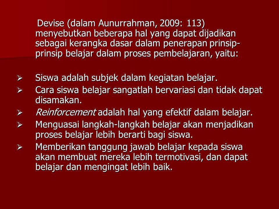 Devise (dalam Aunurrahman, 2009: 113) menyebutkan beberapa hal yang dapat dijadikan sebagai kerangka dasar dalam penerapan prinsip- prinsip belajar da