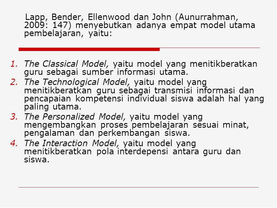 Stalling (Aunurrahman, 2009: 147) mengemukakan 5 model pembelajaran, yaitu: 1.
