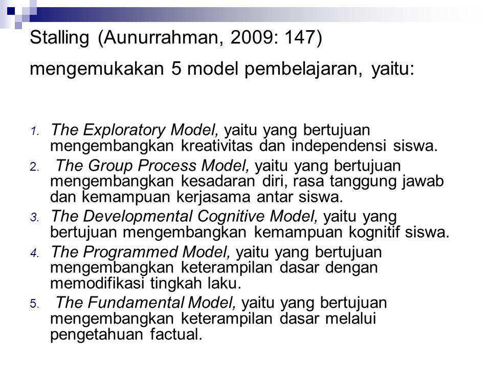Stalling (Aunurrahman, 2009: 147) mengemukakan 5 model pembelajaran, yaitu: 1. The Exploratory Model, yaitu yang bertujuan mengembangkan kreativitas d
