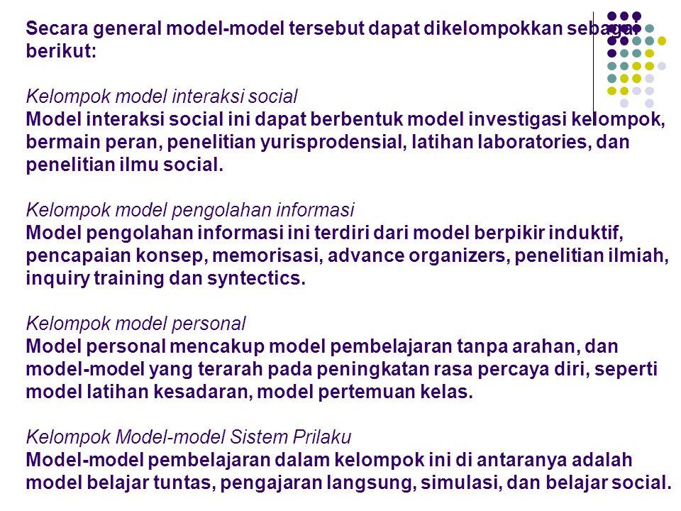 Secara general model-model tersebut dapat dikelompokkan sebagai berikut: Kelompok model interaksi social Model interaksi social ini dapat berbentuk model investigasi kelompok, bermain peran, penelitian yurisprodensial, latihan laboratories, dan penelitian ilmu social.