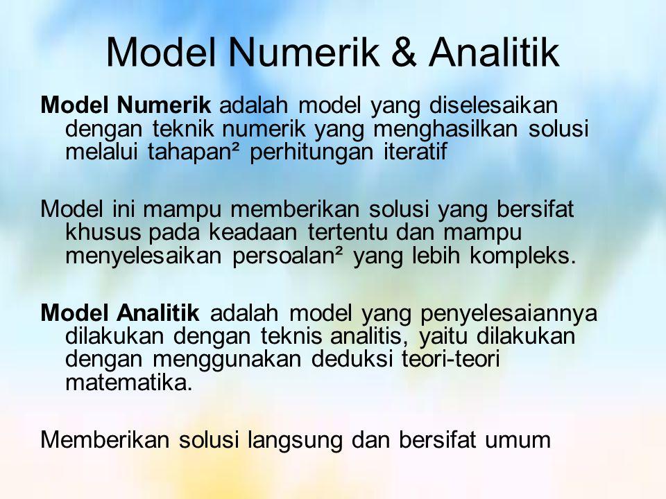 Model Numerik & Analitik Model Numerik adalah model yang diselesaikan dengan teknik numerik yang menghasilkan solusi melalui tahapan² perhitungan iter