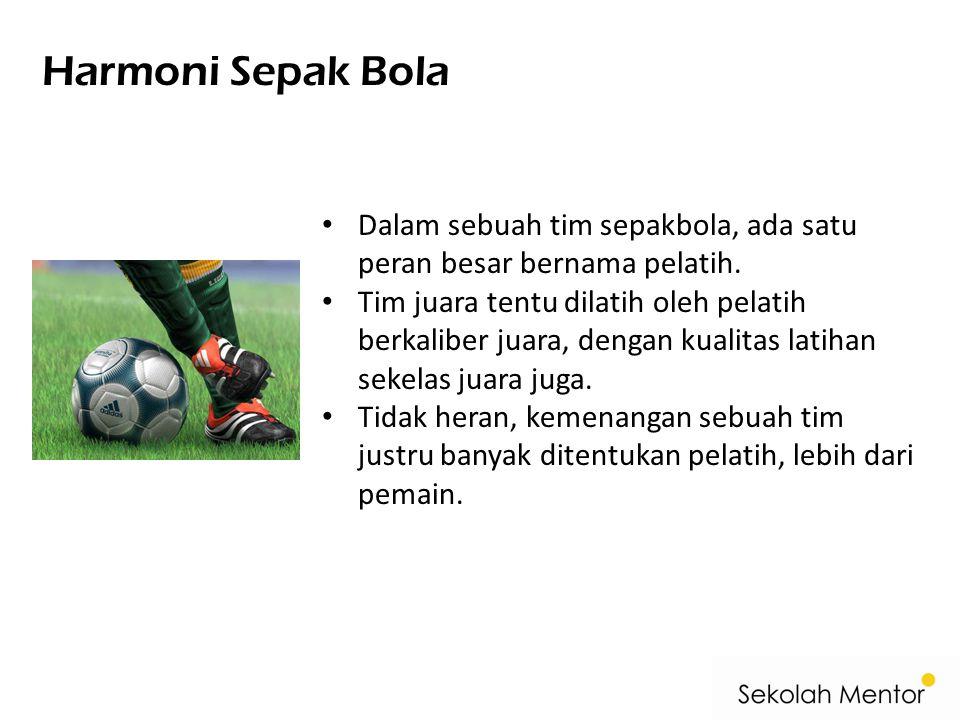 Harmoni Sepak Bola Dalam sebuah tim sepakbola, ada satu peran besar bernama pelatih.