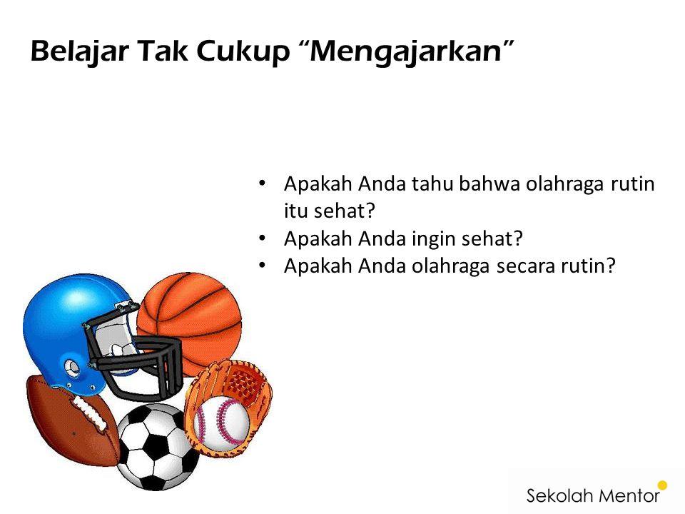 Belajar Tak Cukup Mengajarkan Apakah Anda tahu bahwa olahraga rutin itu sehat.