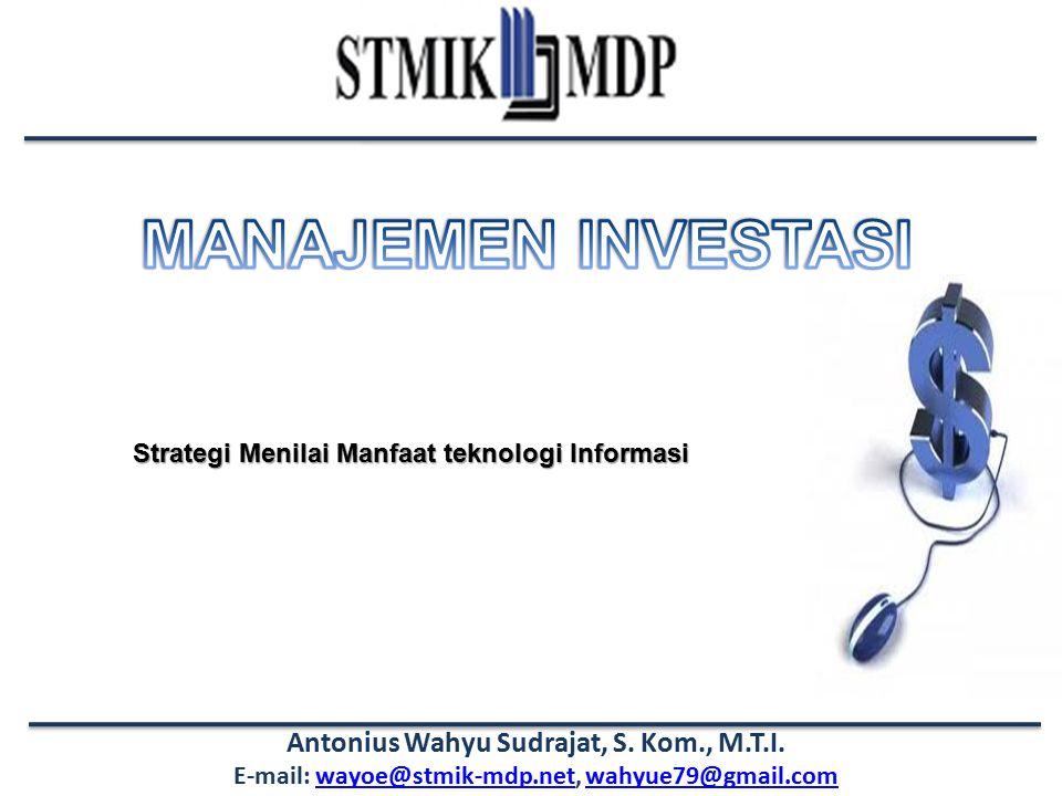 Antonius Wahyu Sudrajat, S. Kom., M.T.I. E-mail: wayoe@stmik-mdp.net, wahyue79@gmail.comwayoe@stmik-mdp.netwahyue79@gmail.com Strategi Menilai Manfaat