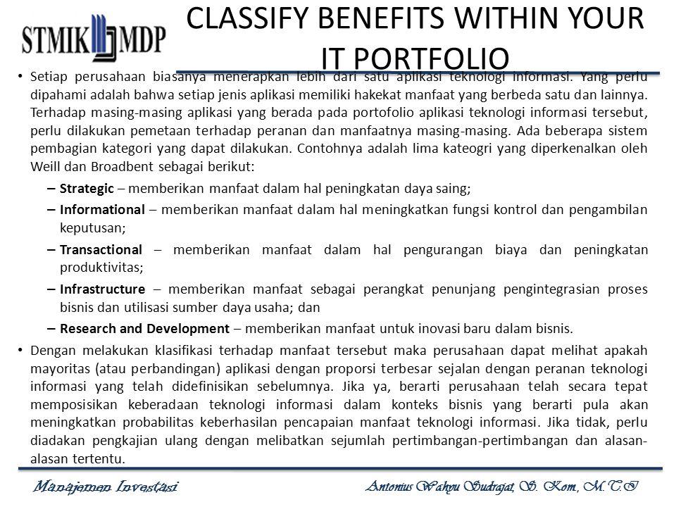 Manajemen Investasi Antonius Wahyu Sudrajat, S. Kom., M.T.I CLASSIFY BENEFITS WITHIN YOUR IT PORTFOLIO Setiap perusahaan biasanya menerapkan lebih dar