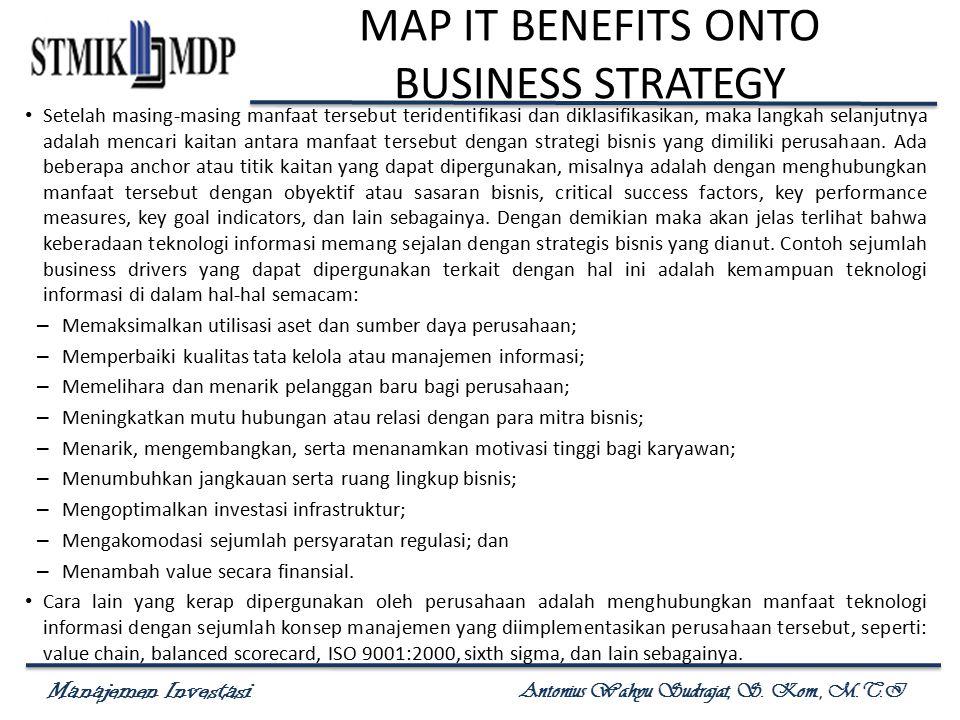 Manajemen Investasi Antonius Wahyu Sudrajat, S. Kom., M.T.I MAP IT BENEFITS ONTO BUSINESS STRATEGY Setelah masing-masing manfaat tersebut teridentifik