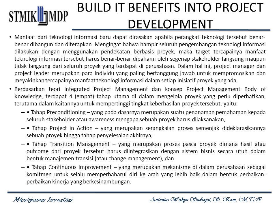 Manajemen Investasi Antonius Wahyu Sudrajat, S. Kom., M.T.I BUILD IT BENEFITS INTO PROJECT DEVELOPMENT Manfaat dari teknologi informasi baru dapat dir