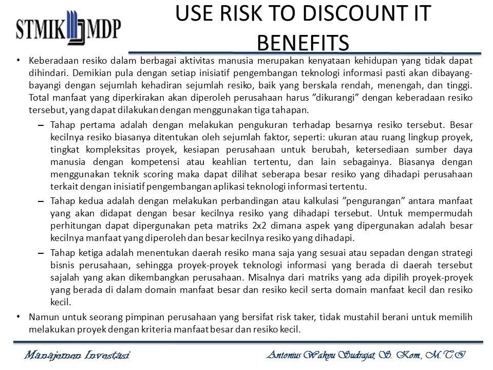 Manajemen Investasi Antonius Wahyu Sudrajat, S. Kom., M.T.I USE RISK TO DISCOUNT IT BENEFITS Keberadaan resiko dalam berbagai aktivitas manusia merupa