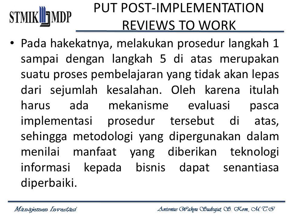 Manajemen Investasi Antonius Wahyu Sudrajat, S. Kom., M.T.I PUT POST-IMPLEMENTATION REVIEWS TO WORK Pada hakekatnya, melakukan prosedur langkah 1 samp