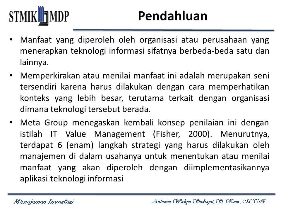 Manajemen Investasi Antonius Wahyu Sudrajat, S. Kom., M.T.I Pendahluan Manfaat yang diperoleh oleh organisasi atau perusahaan yang menerapkan teknolog