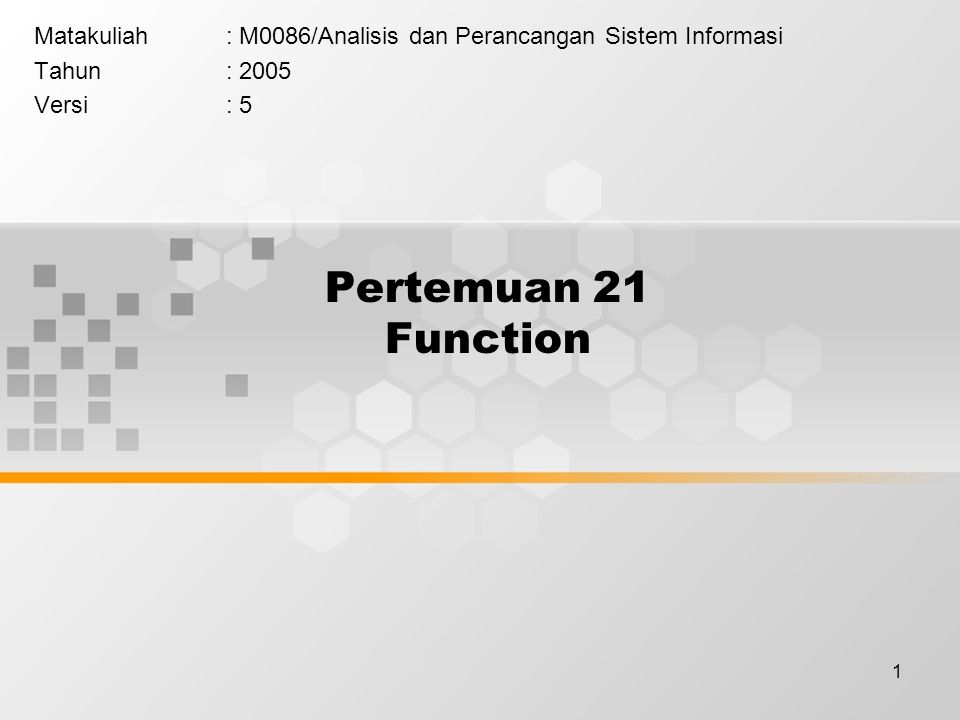 1 Pertemuan 21 Function Matakuliah: M0086/Analisis dan Perancangan Sistem Informasi Tahun: 2005 Versi: 5