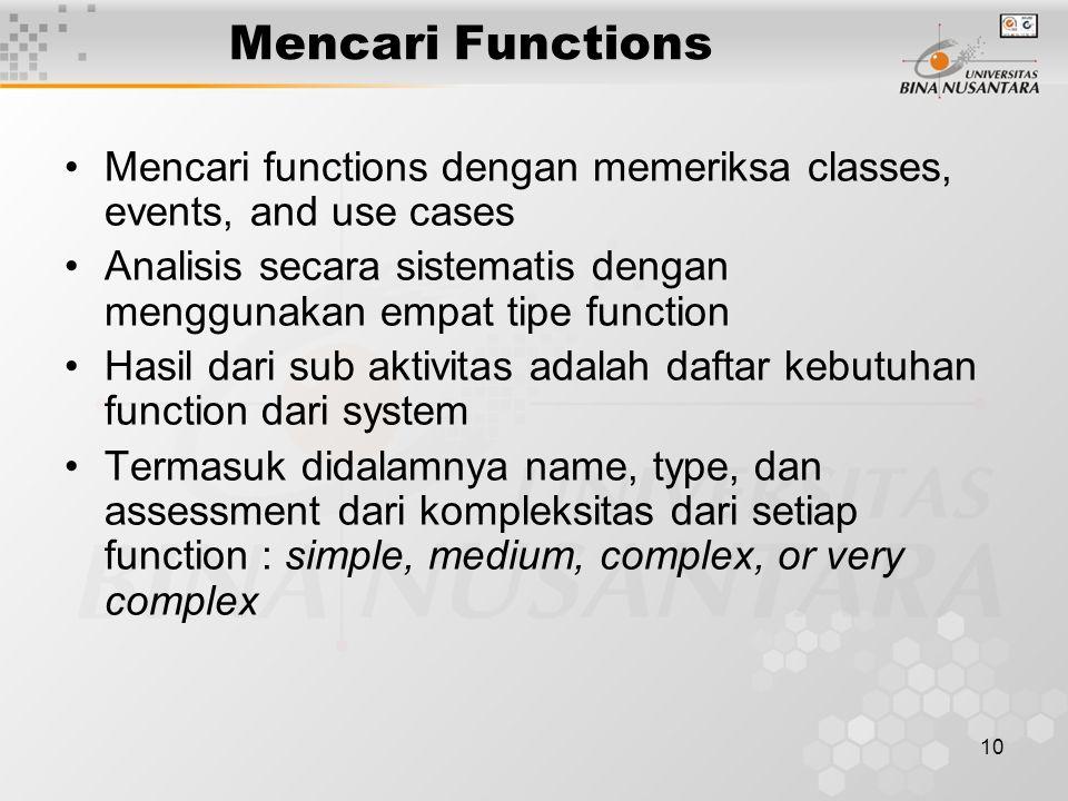 10 Mencari Functions Mencari functions dengan memeriksa classes, events, and use cases Analisis secara sistematis dengan menggunakan empat tipe functi